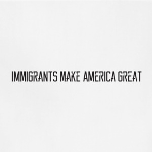 immigrants make America great - Adjustable Apron