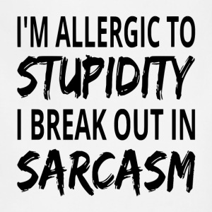 I'm Allergic To Stupidity I Break Out In Sarcasm - Adjustable Apron