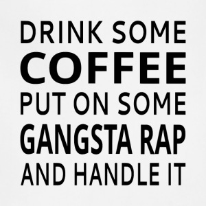 Drink Some Coffee Put On Some Gangsta Rap - Adjustable Apron