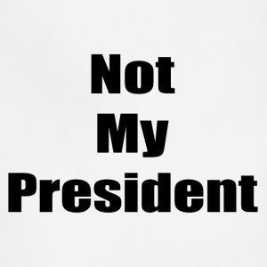 Not My President (black text) - Adjustable Apron