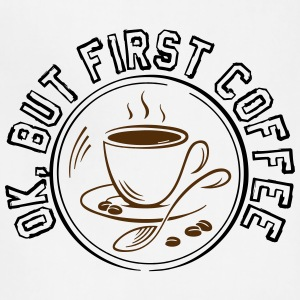 OK BUT FIRST COFFEE! - Adjustable Apron