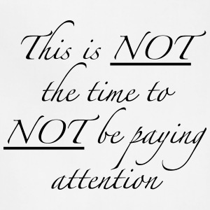 This is NOT the time to NOT be paying attention - Adjustable Apron