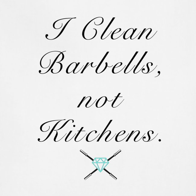 I clean barbells not kitchens (black)