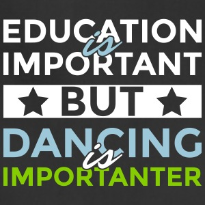 Education is important but dancing is importanter - Adjustable Apron