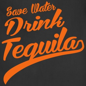 Save Water Drink Tequila - Adjustable Apron