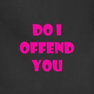 do i offend you - Adjustable Apron