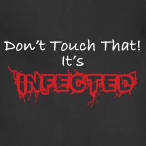 Funny Don't Touch That! It's Infected - Adjustable Apron