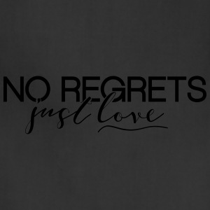 No Regrets. Just Love - Adjustable Apron