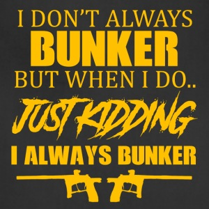I Don't Always Bunker - Adjustable Apron