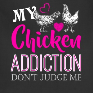 My Chicken Addiction Shirt - Adjustable Apron
