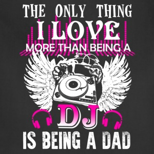 Love Being DJ Dad Shirt - Adjustable Apron
