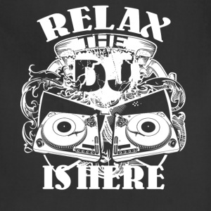 Relax The DJ Is Here Shirt - Adjustable Apron