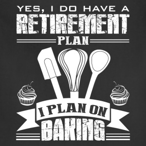 Retirement Plan On Baking Shirt - Adjustable Apron