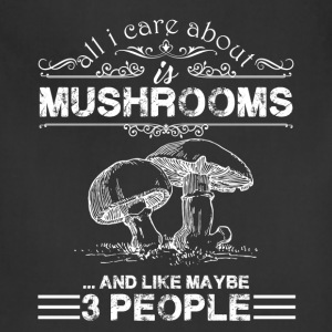 All I Care About Is Mushroom Shirt - Adjustable Apron