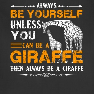 Always Be A Giraffe Shirt - Adjustable Apron