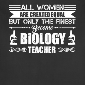 Finest Women Become Biology Teachers Shirt - Adjustable Apron