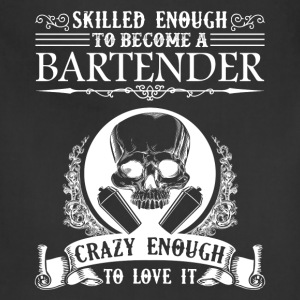 Skilled Enough To Become A Bartender Shirt - Adjustable Apron