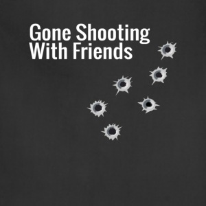 Gone shooting with friends T-Shirt - Adjustable Apron