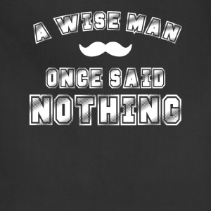 A Wise Man Once Said Nothing TShirt - Adjustable Apron
