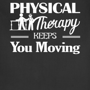 Physical Therapy Keeps You Moving Shirt - Adjustable Apron