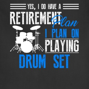 Retirement Plan On Playing Drum Set Shirt - Adjustable Apron