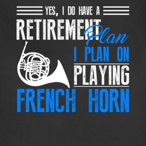 Retirement Plan On Playing French Horn Shirt - Adjustable Apron