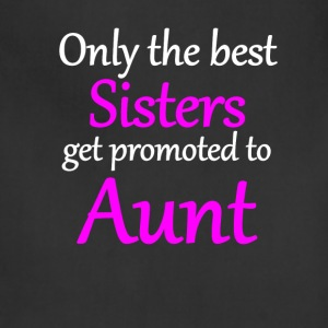 Only The Best Sisters Get Promoted To Aunt - Adjustable Apron