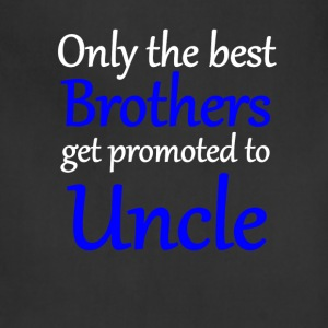 Only The Best Brothers Get Promoted To Uncle - Adjustable Apron
