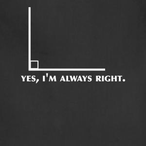 Funny Math Geometry yes I'm Always Right Angle - Adjustable Apron