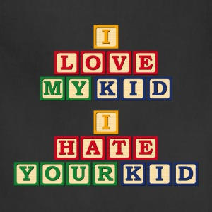 I Love My Kid, I Hate Your Kid - Adjustable Apron