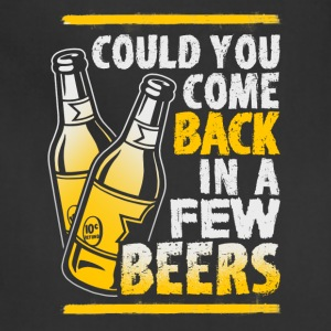 Come Back In A Few Beers - Adjustable Apron