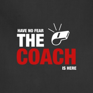 Have No Fear The Coach Is Here - Adjustable Apron