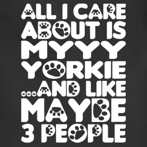 All I Care About Is My Yorkie Shirt - Adjustable Apron