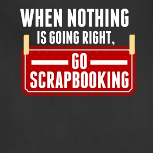 When Nothing Is Going Right Go Scrapbooking - Adjustable Apron