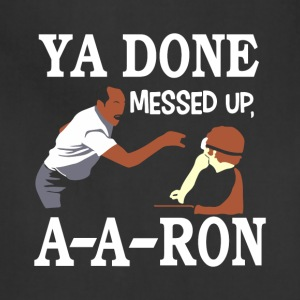 YA DONE MESSED UP A A RON T-SHIRT - Adjustable Apron