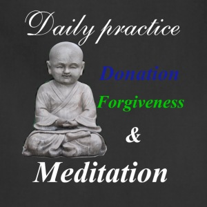 Daily practice: Donation, forgiveness, meditation - Adjustable Apron