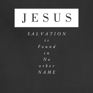 Jesus: Salvation is Found in No Other Name - Adjustable Apron