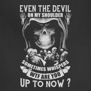 Even The Devil On My Shoulder Sometime Whispers - Adjustable Apron