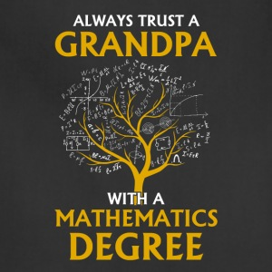Always Trust A Grandpa With A Mathematics Degree - Adjustable Apron