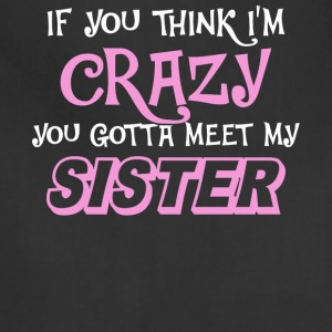 I'm Crazy You Gotta Meet My Sister T Shirt - Adjustable Apron