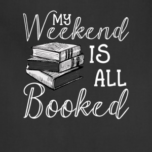 My Weekend Is All Booked TShirt Reader Author Gift - Adjustable Apron