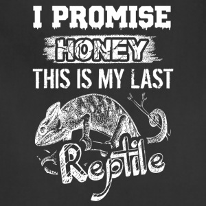 I Promise Honey This Is My Last Reptile Shirt - Adjustable Apron