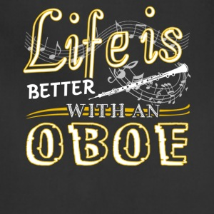 Life Is Better With Oboe Shirt - Adjustable Apron
