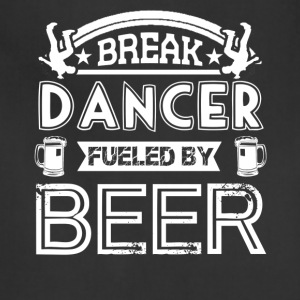 Break Dancer Fueled By Beer Shirt - Adjustable Apron