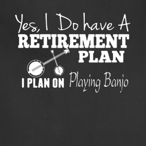 Retirement Plan On Playing Banjo Shirt - Adjustable Apron