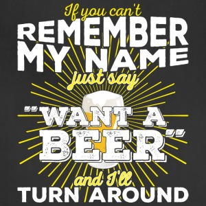 If you can't remember my name: Want beer (light) - Adjustable Apron