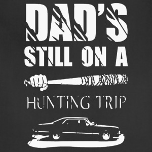 Dad's still on a Hunting Trip shirt - Adjustable Apron