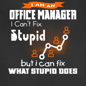Office Manage I Can't Fix Stupid T Shirt - Adjustable Apron