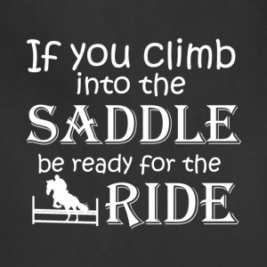 Climb Into The Saddle Be Ready For The Ride Shirt - Adjustable Apron