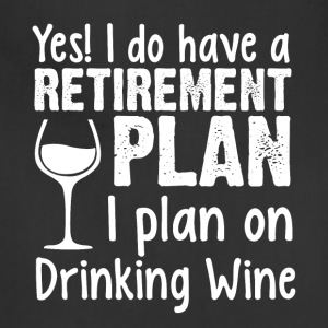 I Do Have A Retirement Plan Drinking Wine T Shirt - Adjustable Apron